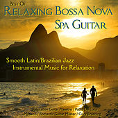 Best of Relaxing Bossa Nova Spa Guitar:Smooth Latin/Brazilian Jazz Instrumental Music for Relaxation by Various Artists