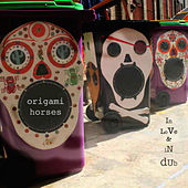 In Love & In Dub by Origami Horses