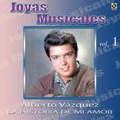 Joyas Musicales, Vol.1 - La Historia de Mi Amor by Alberto Vazquez