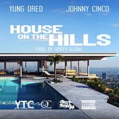 House on the Hills (feat. Johnny Cinco) by Yung Dred