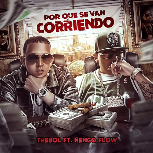 Por Que Se Van Corriendo (feat. Nengo Flow) by Trebol Clan
