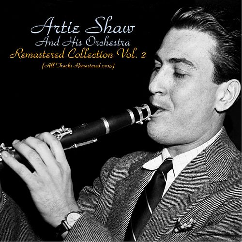 Remastered Collection, Vol. 2 (All Tracks Remastered 2015) by Artie Shaw