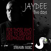 Five Days (For Those Who Like to Groove) (Deephouse Mix) by JayDee