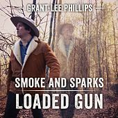 Smoke And Sparks/Loaded Gun by Grant-Lee Phillips
