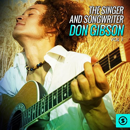 The Singer and Songwriter, Don Gibson, Vol. 1 by Don Gibson