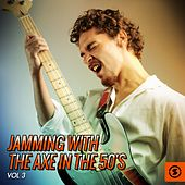Jamming with the Axe in the 50's, Vol. 3 by Various Artists