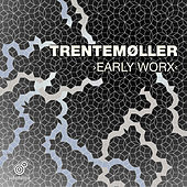 Early Worx by Trentemoller