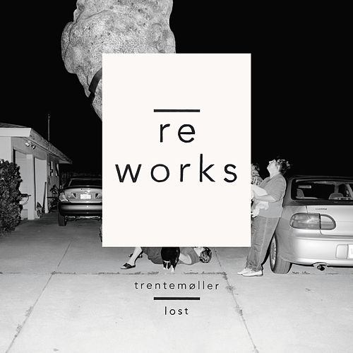 Lost Reworks by Trentemoller