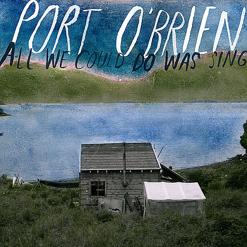 All We Could Do Was Sing by Port O'Brien