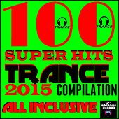 100 Super Hits Trance 2015 Compilation (All Inclusive) by Various Artists