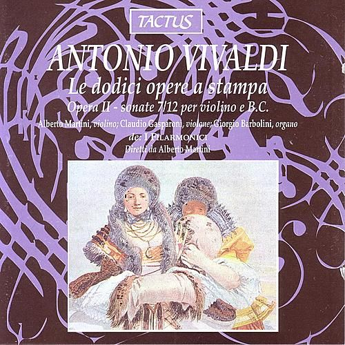 Vivaldi: Le Dodici Opere A Stampa - Sonate 7/12 per violino e basso continuo by I Filarmonici