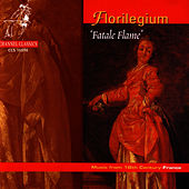 Florilegium ('Fatale Flame') - Music from 18th Century France by Florilegium