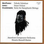 Harrison: Suite for Symphonic Strings - Ung: Inner Voices - McPhee: Tabuh-Tabuhan by American Composers Orchestra