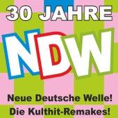 30 Jahre NDW! Neue Deutsche Welle! Die Kulthit-Remakes! by Various Artists