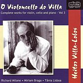 Villa-Lobos: O Violoncello do Villa - Complete Works for Violin, Cello, and Piano by Richard Milone