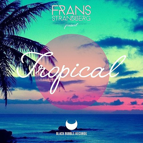 Tropical by Frans Strandberg
