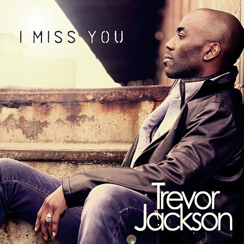I Miss You by Trevor Jackson