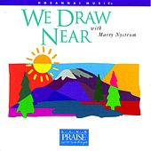 We Draw Near by Marty Nystrom