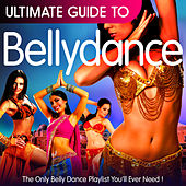 Ultimate Guide to Bellydance: The Only Belly Dance Playlist You'll Ever Need! by Various Artists