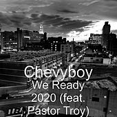 We Ready 2020 (feat. Pastor Troy) by Chevyboy