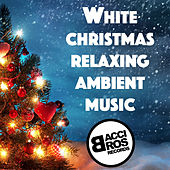 White Christmas - Relaxing Ambient Music by Various Artists