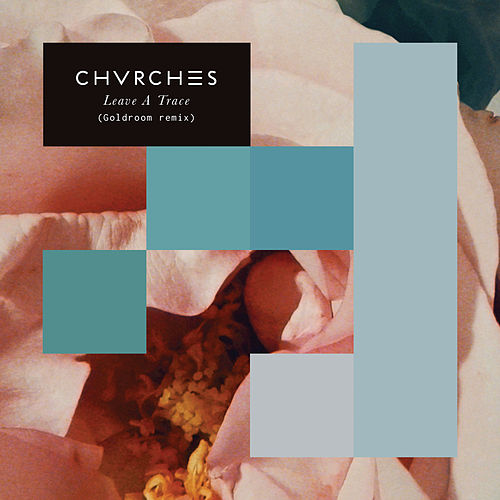 Leave A Trace by Chvrches
