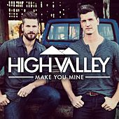 Make You Mine by High Valley