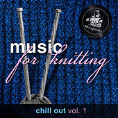 Music For Knitting, Chill Out Vol. 1 by Various Artists