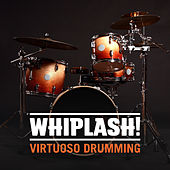Whiplash! Virtuoso Drumming by Various Artists