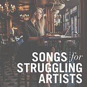 Songs for Struggling Artists by Various Artists
