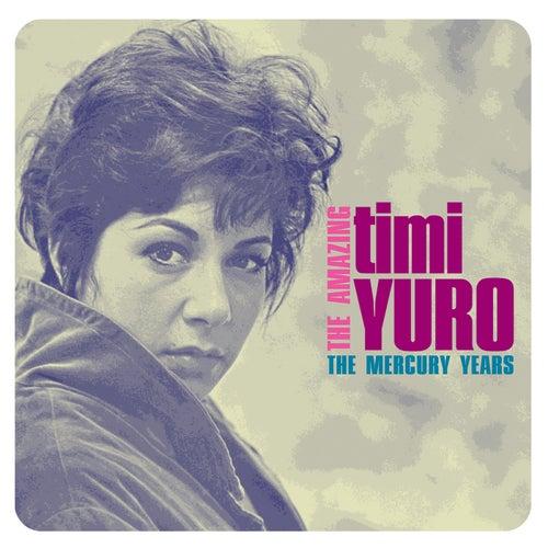 The Amazing Timi Yuro: The Mercury Years by Timi Yuro