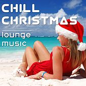 Chill Christmas: Lounge Music for Parties, Restaurants, Pubs for Christmas Holidays and New Year's Eve Celebrations by Christmas Songs