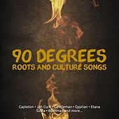 90 Degrees Roots and Culture Songs by Various Artists