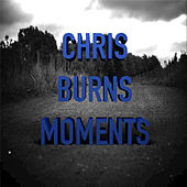 Moments - Single by Chris Burns