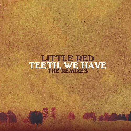Teeth, We Have (The Remixes) - EP by Little Red