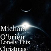 Lonely This Christmas by Michael O'Brien