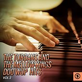 The Turbans and the Mellow-Kings Doo Wop Hits, Vol. 2 by Various Artists
