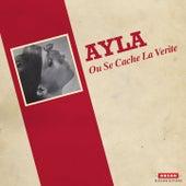 Ou se cache la verite by Ayla