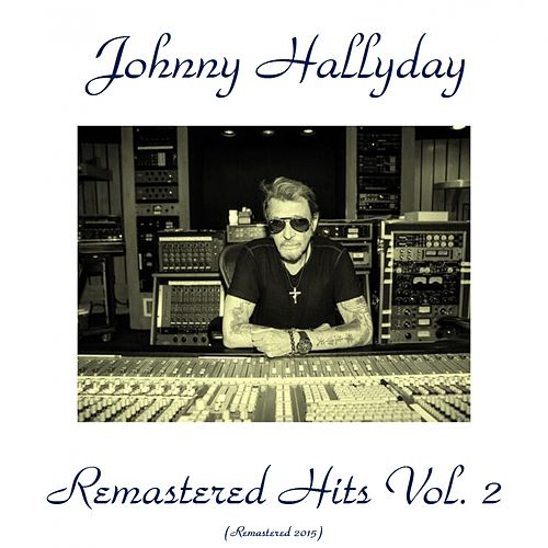 Remastered Hits, Vol. 2 (Remastered 2015) by Johnny Hallyday