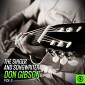 The Singer and Songwriter, Don Gibson, Vol. 2 by Don Gibson