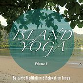 Island Yoga, Vol. 3 (Balearic Meditation & Relaxation Tunes) by Various Artists