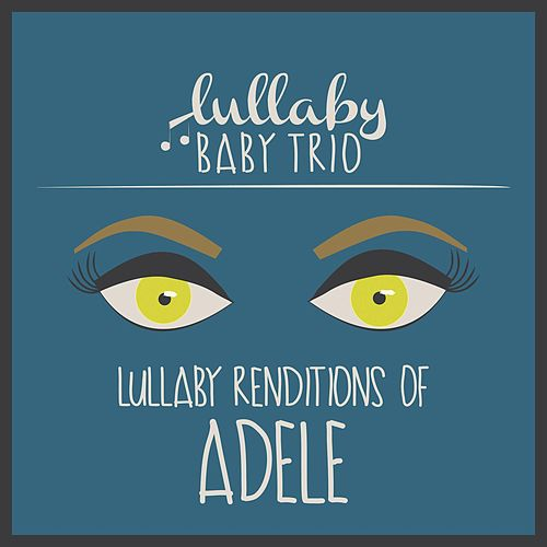 Lullaby Renditions of Adele by Lullaby Baby Trio