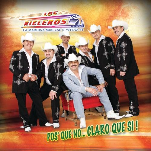 Pos' Que No...Claro Que Si by Los Rieleros Del Norte