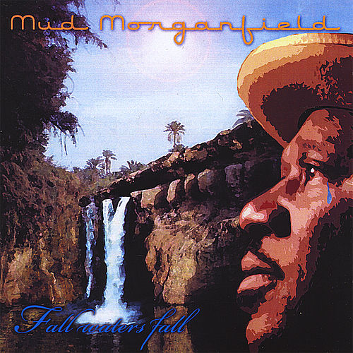 Fall Waters Fall by Mud Morganfield