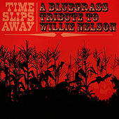 A Bluegrass Tribute To Willie Nelson: Time Slips Away by Pickin' On