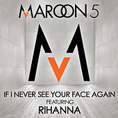 If I Never See Your Face Again by Maroon 5