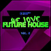 We Love Future House, Vol. 2 by Various Artists