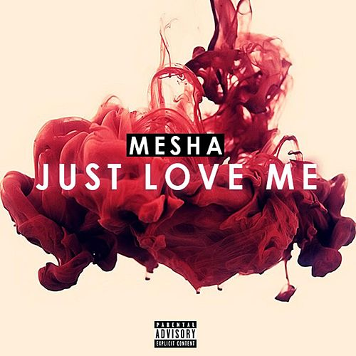 Just Love Me by Mesha
