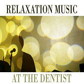 Relaxation Music at the Dentist by Various Artists
