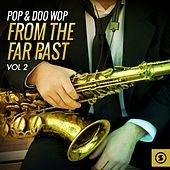 Pop & Doo Wop from the Far Past, Vol. 2 by Various Artists